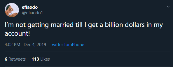 I'm not getting married till i get a billion dollars in my account! - Efia Odo
