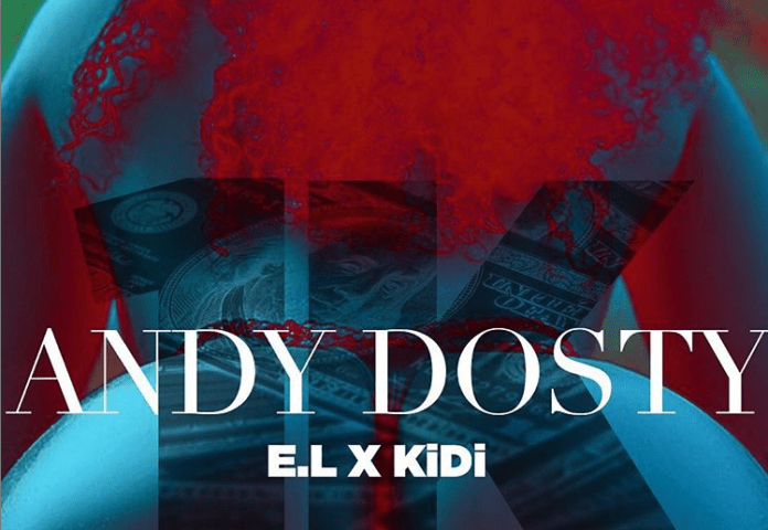 Andy Dosty features E,L and Kidi